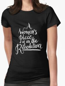 A WOMAN'S PLACE IS IN THE REVOLUTION Womens Fitted T-Shirt