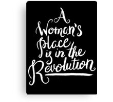 A WOMAN'S PLACE IS IN THE REVOLUTION Canvas Print