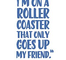 Augustus Waters Quote I'm On A Roller Coaster That Only Goes Up, My Friend. by hopealittle