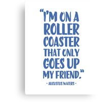 Augustus Waters Quote I'm On A Roller Coaster That Only Goes Up, My Friend. Canvas Print