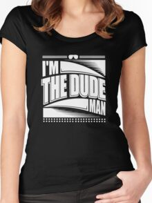 IM THE DUDE MAN Women's Fitted Scoop T-Shirt