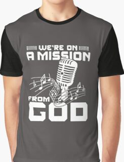 WE'RE ON A MISSION FROM GOD Graphic T-Shirt