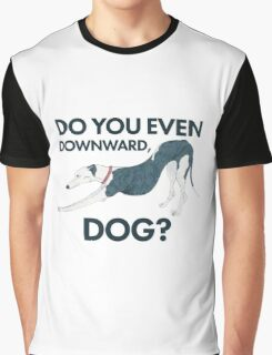 Do you even downward, dog? Graphic T-Shirt