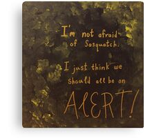 I'm Not Afraid of Sasquatch Canvas Print