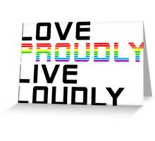 love proudly live loudly Greeting Card