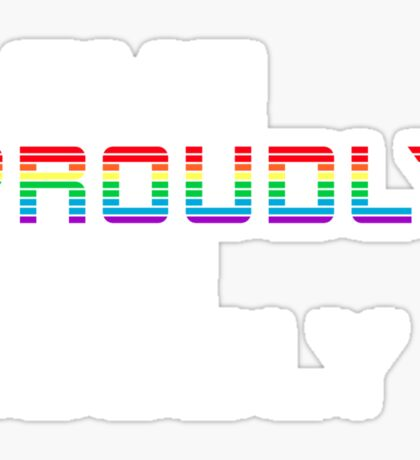 love proudly live loudly Sticker