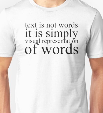 Text Is Not Words Unisex T-Shirt