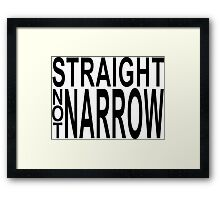 straight not narrow Framed Print