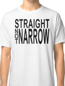 straight not narrow Classic T-Shirt