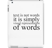 Text Is Not Words iPad Case/Skin