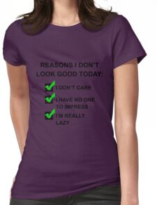 Reasons I Don't Look Good Black Womens Fitted T-Shirt