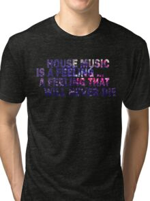 HOUSE MUSIC IS A FEELING Tri-blend T-Shirt