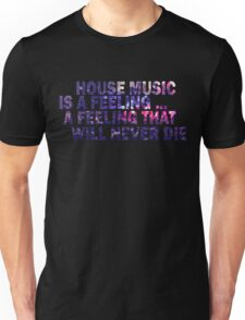HOUSE MUSIC IS A FEELING Unisex T-Shirt