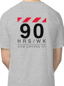 Apple - 90 Hours A Week And Loving It! Classic T-Shirt