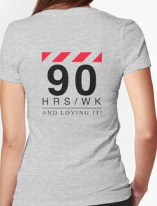 Apple - 90 Hours A Week And Loving It! Womens Fitted T-Shirt