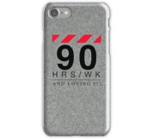 Apple - 90 Hours A Week And Loving It! iPhone Case/Skin