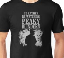 I'd rather be watching Peaky Blinders Unisex T-Shirt