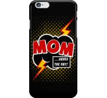 Mom saves the day iPhone Case/Skin