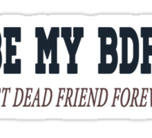 Be my BDFF  Sticker