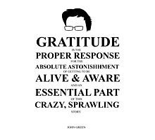 John Green Quote Poster - Gratitude is the proper response  Photographic Print