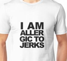 I am allergic to jerks Unisex T-Shirt