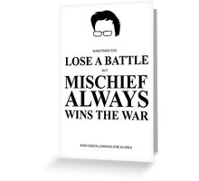 John Green Quote Poster - Mischief always wins the war  Greeting Card