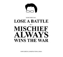 John Green Quote Poster - Mischief always wins the war  Photographic Print