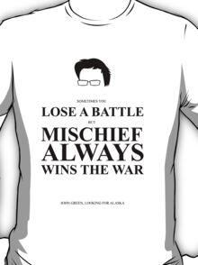 John Green Quote Poster - Mischief always wins the war  T-Shirt