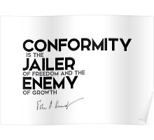 conformity, jailer and enemy - John F. Kennedy Poster