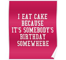 I Eat Cake Funny Quote Poster