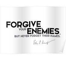 forgive your enemies - John F. Kennedy Poster