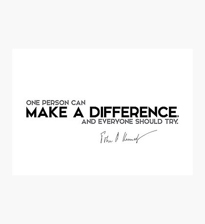 make a difference - John F. Kennedy Photographic Print