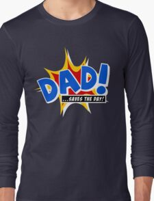 Dad saves the day Long Sleeve T-Shirt