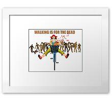 BIKE! Walking Is For The Dead Framed Print