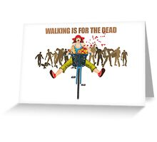 BIKE! Walking Is For The Dead Greeting Card