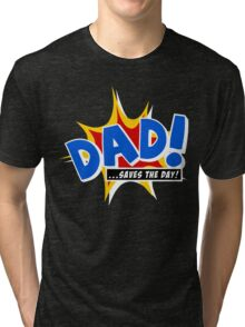 Dad saves the day Tri-blend T-Shirt