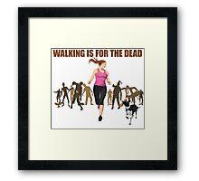 RUN! Walking Is For The Dead Framed Print