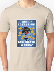 What if you're right Unisex T-Shirt