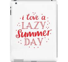 I love a lazy summer day iPad Case/Skin