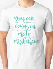 you can count on me to misbehave Unisex T-Shirt