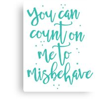 you can count on me to misbehave Canvas Print