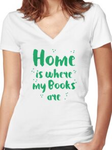 Home is where my books arre Women's Fitted V-Neck T-Shirt