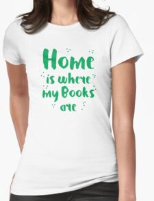 Home is where my books arre Womens Fitted T-Shirt