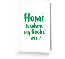 Home is where my books arre Greeting Card