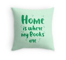 Home is where my books arre Throw Pillow
