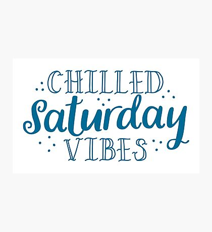 Chilled Saturday vibes Photographic Print