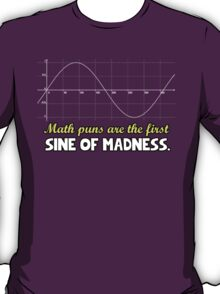 Math puns are the first sine of madness T-Shirt