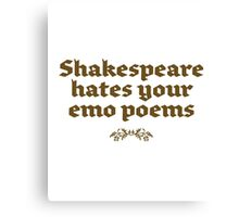 slogan t-shirt,SHAKESPEARE HATES YOUR EMO POEMS Canvas Print