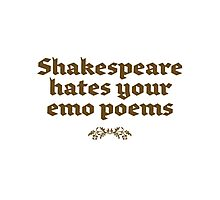 slogan t-shirt,SHAKESPEARE HATES YOUR EMO POEMS Photographic Print