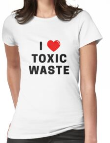 I Love Toxic Waste T-Shirt Womens Fitted T-Shirt